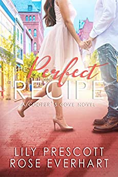 The Perfect Recipe: A Small Town Contemporary Clean Romance (Cooper's Cove Book 1) by [Prescott, Lily , Everhart, Rose]