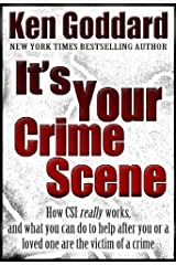 It's Your Crime Scene (How CSI *really* works, and what you can do to help after you or a loved one are the victim of a crime) Kindle Edition