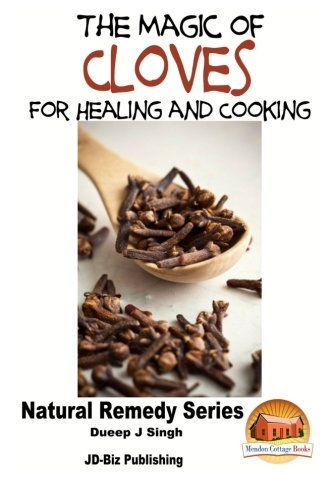 Download The Magic of Cloves for Healing and Cooking 1517530474