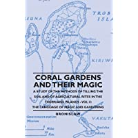 Coral Gardens and Their Magic - A Study of the Methods of Tilling the Soil and of Agricultural Rites in the Trobriand Islands (English Edition)
