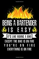 Being A Bartender Is Easy It's Like Riding A Bike Except The Bike Is On Fire You're On Fire (Everything Is On Fire): A Blank Lined Journal for Bartenders Who Love to Laugh