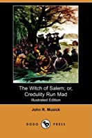 The Witch of Salem; Or, Credulity Run Mad