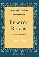 Phaeton Rogers: A Novel of Boy Life (Classic Reprint)