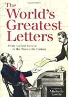 The Worlds Greatest Letters: From Ancient Greece To The Twentieth Century