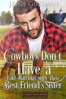 Cowboys Don't Have a Fake Marriage with Their Best Friend's Sister (Sweet Water Ranch Western Cowboy Romance Book 4) by [Gussman, Jessie]