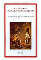 La Memoire Des Guerres De Religion, II: Enjeu Historique, Enjeu Politique 1760-1830 (Bibliotheque Des Lumieres)