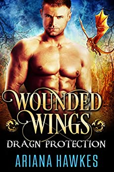 Wounded Wings: Dragon Shifter Romance (In Dragn Protection Book 3) by [Hawkes, Ariana]