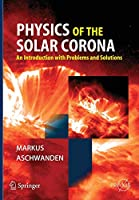 Physics of the Solar Corona: An Introduction with Problems and Solutions (Springer Praxis Books)