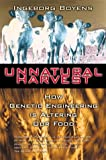 Unnatural Harvest: How Genetic Engineering is Altering Our Food