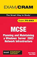 MCSE 70-293 Exam Cram: Planning and Maintaining a Windows Server 2003 Network Infrastructure