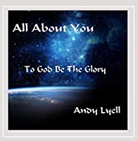 All About You: To God Be the Glory