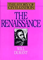 The Renaissance: A History of Civilization in Italy from 1304-1576 A.D. (Story of Civilization, 5)