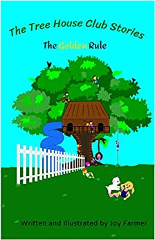 The Tree House Club Stories - The Golden Rule by [Farmer, Joy]