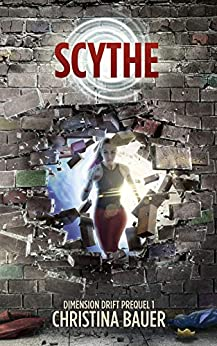 Scythe (Dimension Drift Prequels Book 1) by [Bauer, Christina]