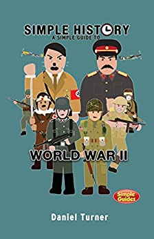 Simple History: A simple guide to World War II: Simple Guides by [Turner, Daniel]