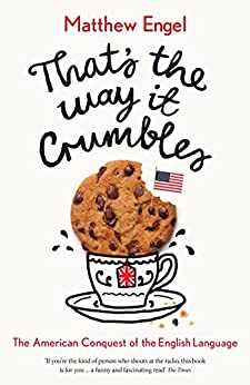 That's The Way It Crumbles: The American Conquest of the English Language by [Engel, Matthew]