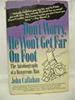 Don't Worry, He Won't Get Far on Foot: The Autobiography of a Dangerous Man
