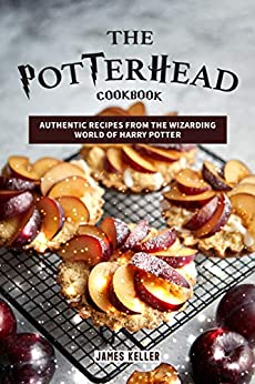 The Potterhead Cookbook: Authentic Recipes from the Wizarding World of Harry Potter by [Keller, James]