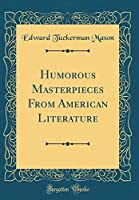 Humorous Masterpieces from American Literature (Classic Reprint)