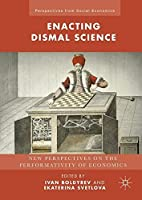 Enacting Dismal Science: New Perspectives on the Performativity of Economics (Perspectives from Social Economics) by Unknown(2016-07-29)