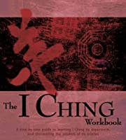 The I Ching Workbook: A Step-By-Step Guide to Learning the Wisdom of the Oracles (Amazing Baby)
