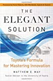 The Elegant Solution: Toyota's Formula for Mastering Innovation