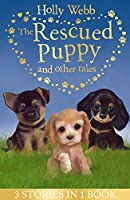 The Rescued Puppy and Other Tales: The Rescued Puppy, The Lost Puppy, The Secret Puppy (Holly Webb Animal Stories)