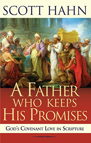 [Hahn, Scott]ã®A Father Who Keeps His Promises: God's Covenant Love in Scripture (English Edition)