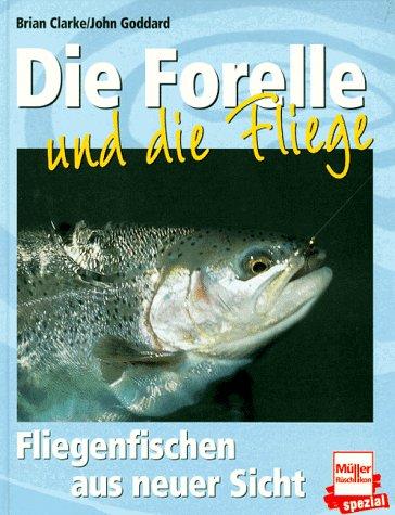 Die Forelle und die Fliege. Fliegenfischen aus neuer Sicht