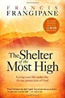 The Shelter of the Most High: Living Your Life Under the Divine Protection of God by Francis Frangipane(2008-05-12)