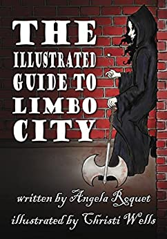 The Illustrated Guide to Limbo City (Lana Harvey, Reapers Inc.) by [Roquet, Angela]