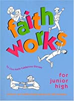 Faith Works for Junior High: Scripture-And Tradition-Based Sessions for Faith Formation