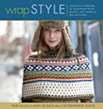 Wrap Style: Innovative To Traditional, 24 Inspirational Shawls, Ponchos, And Capelets To Knit And Crochet