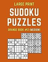 LARGE PRINT SUDOKU PUZZLES ORANGE BOOK #2 (MEDIUM): Medium Sudoku Puzzle Book including Instructions and Answer Keys