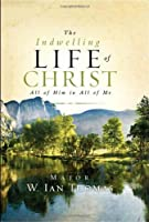 The Indwelling Life of Christ: All of Him in All of Me by Major Ian Thomas(2006-01-16)