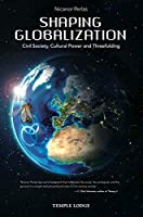 Shaping Globalization: Civil Society, Cultural Power, and Threefolding