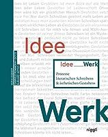 Idee Werk: Prozesse literarischen Schreibens & aesthetischen Gestaltens