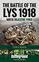 The Battle of the Lys 1918: North: Objective Ypres (Battleground Books: Wwi)