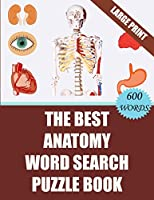 The Best Anatomy Word Search Puzzle Book: 40 Challenging Word Search Puzzles -600 words- for your Free Time (With Solutions)