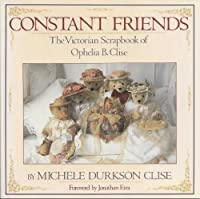 Constant Friends: The Victorian Scrapbook of Ophelia B. Clise