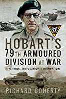 Hobart's 79th Armoured Division at War: Invention, Innovation and Inspiration