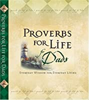 Proverbs for Life for Dads: Everyday Wisdom for Everyday Living