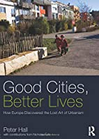 Good Cities, Better Lives (Planning, History and Environment Series)