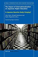 The Impact of Internationalization on Japanese Higher Education: Is Japanese Education Really Changing? (Global Perspectives on Higher Education)