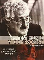 Juan Antonio Bardem : testimonio y compromiso