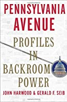 Pennsylvania Avenue: Profiles in Backroom Power