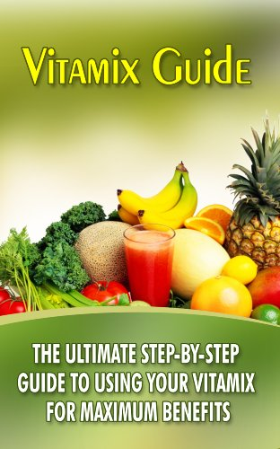 Vitamix Guide: The Ultimate St...