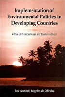 Implementation of Environmental Policies in Developing Countries: A Case of Protected Areas and Tourism in Brazil (S U N Y Series in Global Environmental Policy)