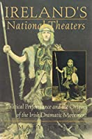 Ireland's National Theaters: Political Performance and the Origins of the Irish Dramatic Movement (Irish Studies)