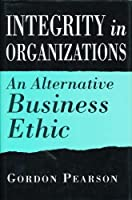 Integrity in Organizations: An Alternative Business Ethic
